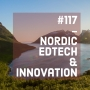 Artwork for #117 - Nordic Edtech & Innovation