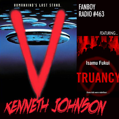 Fanboy Radio #463 - Kenneth Johnson & Isamu Fukui