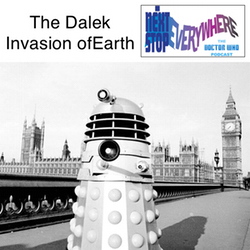 The Dalek Invasion of Earth - Next Stop Everywhere: The Doctor Who Podcast