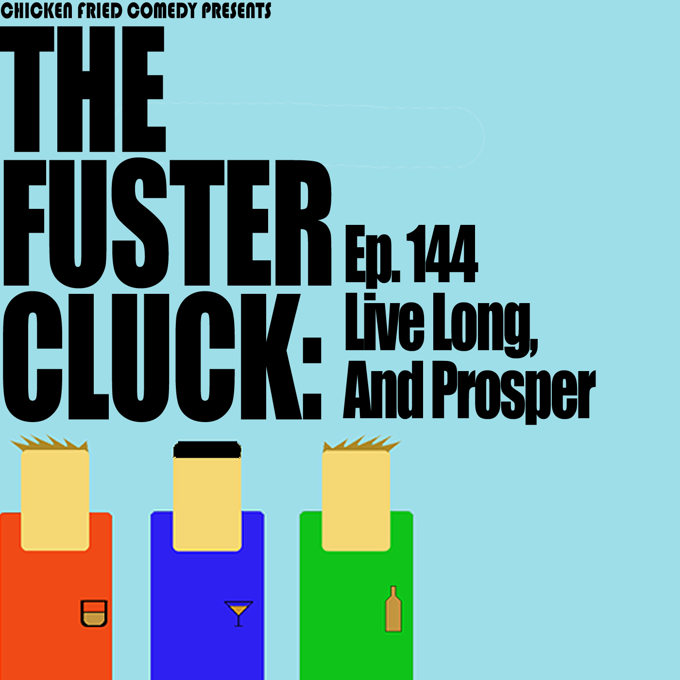 The Fustercluck Ep 144: Live Long, And Prosper