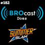 Artwork for (#182) BROcast Does Summerslam!