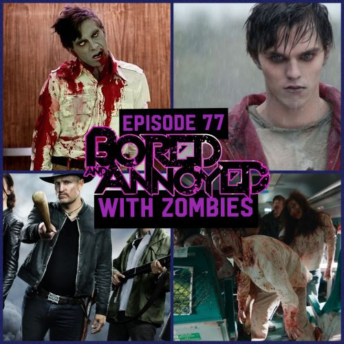 Episode 77 - Bored and Annoyed with Zombies