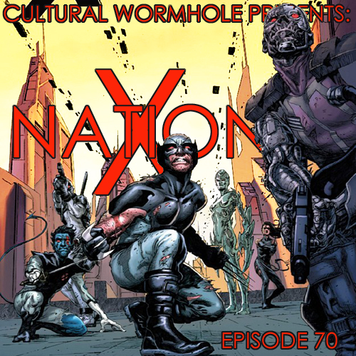 Cultural Wormhole Presents: X-Nation Episode 70