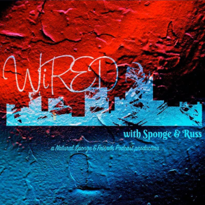 WiRED w/ Sponge & Russ