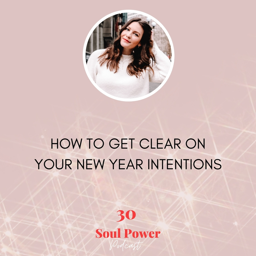 30: How to Get Clear On Your New Year Intentions