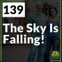 Artwork for 139 The Sky Is Falling!