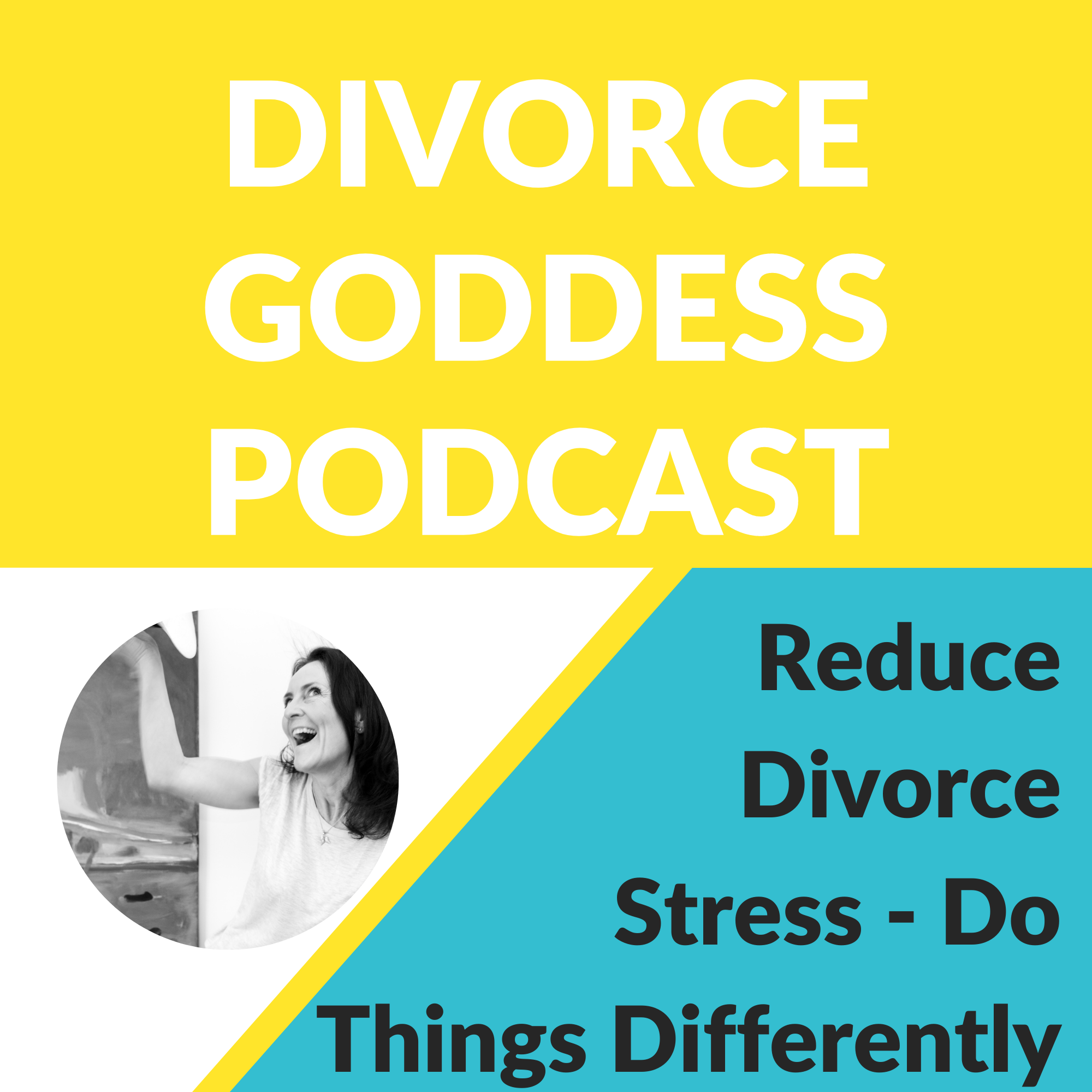 Divorce Goddess Podcast - How to Reduce Divorce Stress - Do Things Differently!