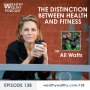 Artwork for 138 - The Distinction Between Health And Fitness With Ali Watts