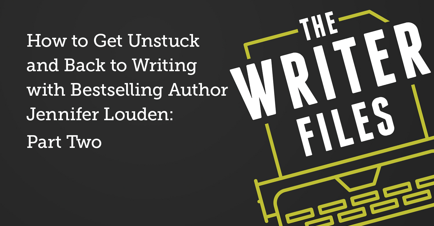 How to Get Unstuck and Back to Writing with Bestselling Author Jennifer Louden: Part Two