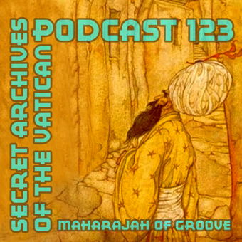 Maharajah of Groove - Secret Archives of the Vatican Podcast 123