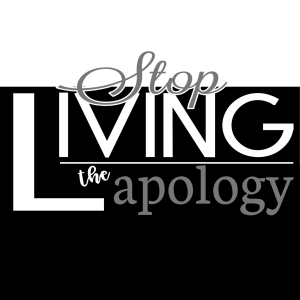 Stop Living The Apology