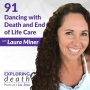 Artwork for Dancing with Death and End of Life Care with Laura Miner - Episode 91
