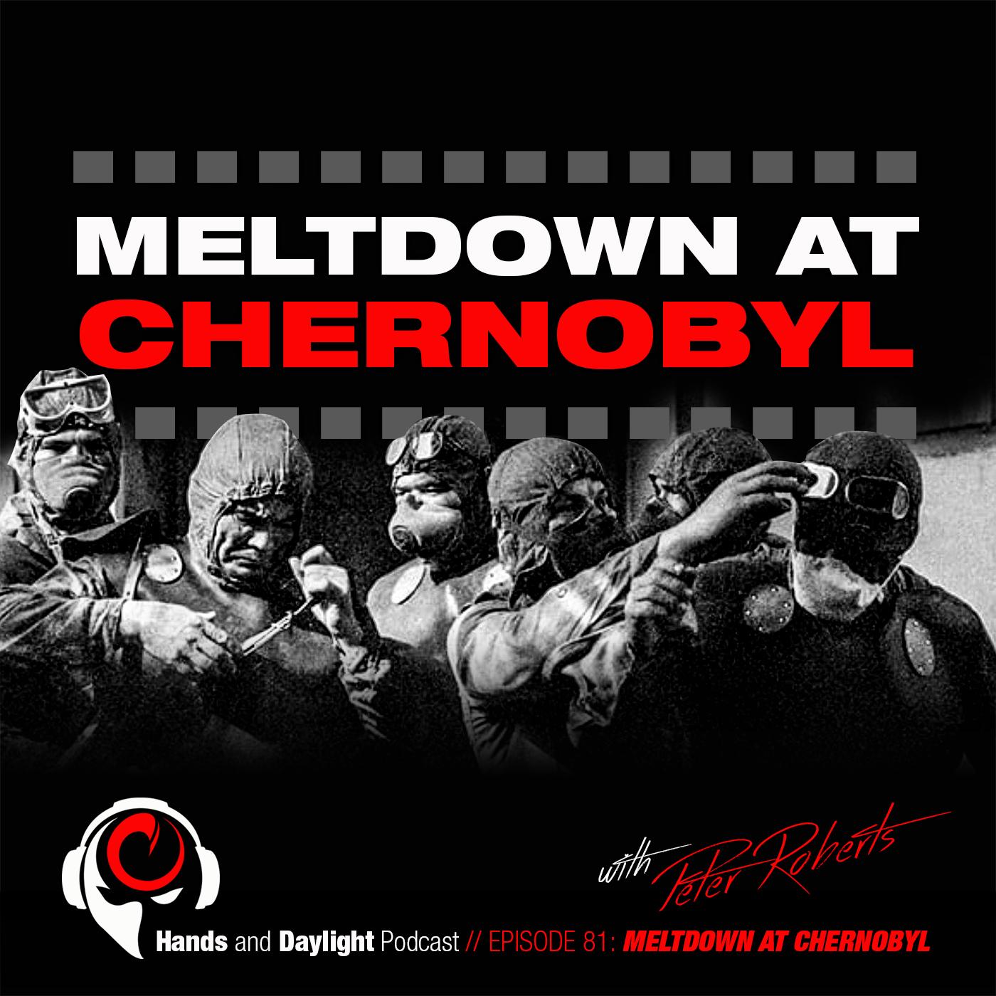 E81: MELTDOWN AT CHERNOBYL