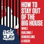 Artwork for How to Stay Out of the Big House While Building / Remodeling a House | Ask Clay Anything