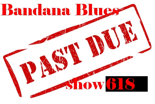 Bandana Blues#618 LATE!!! ... But Great!