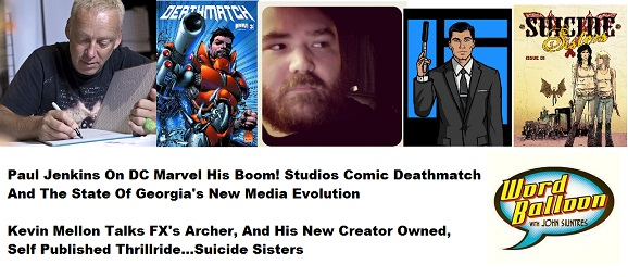 Word Balloon Paul Jenkins On DC Marvel BOOM! And The State Of The Comics Market Kevin Mellon On Suicide Sisters and Archer From FX
