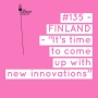 "Artwork for #135 - FINLAND: ""It's time to come up with new innovations"""