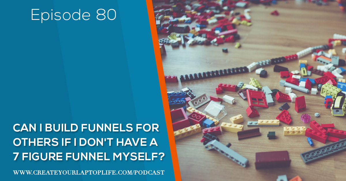 Episode 80: Can I Build Funnels For Others If I Don't Have A 7 Figure Funnel Myself?