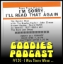 Artwork for Goodies Podcast 120 - I Was There When ...
