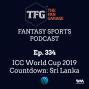 Artwork for TFG Fantasy Sports Podcast Ep. 334: ICC World Cup 2019 Countdown: Sri Lanka