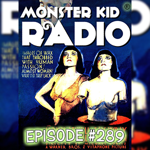 Monster Kid Radio #289 - Mystery of the Wax Museum and Chris McMillan
