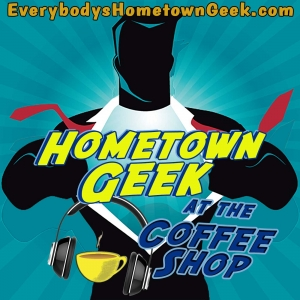 Everybody's Hometown Geek | An All-Things-Geek Related TV Show, Comics, and Movie Review Podcast