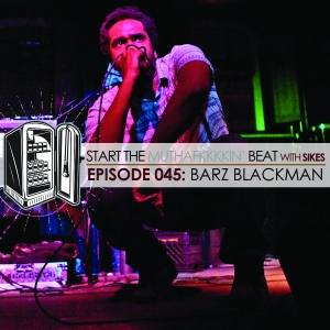 Start The Beat 045: BARZ BLACKMAN
