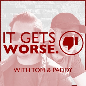 It Gets Worse with Tom and Paddy