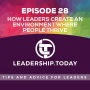 Artwork for Episode 28 - How Leaders Create an Environment Where People Thrive