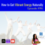 Artwork for 196: How to Get Vibrant Energy Naturally | Nutrition and Weight Loss