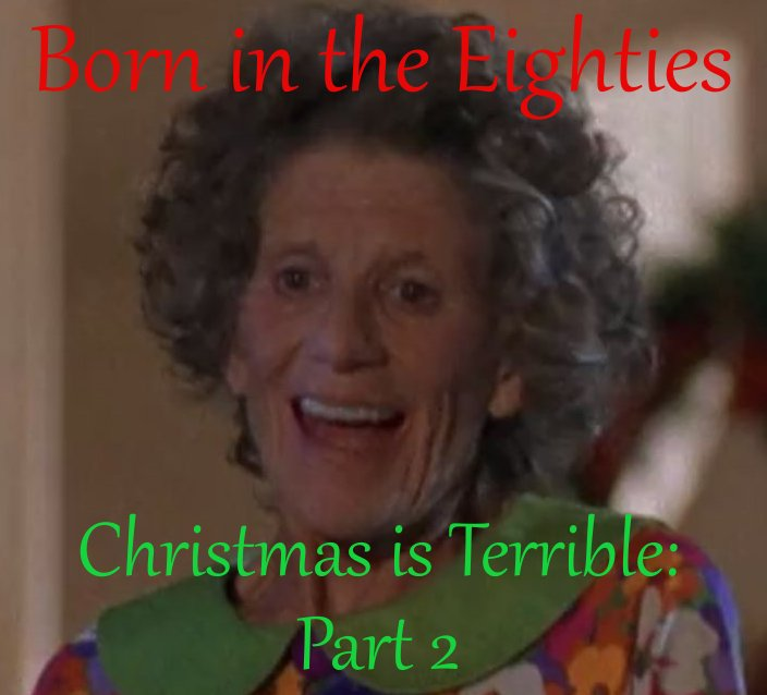 Born in the Eighties: Christmas is Terrible Part 2