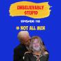 Artwork for # Not All Men | Unbelievably Stupid 118