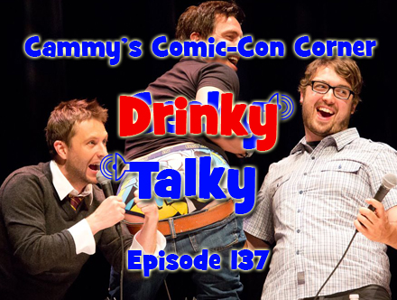 Cammy's Comic-Con Corner - Drinky Talky - Episode 137
