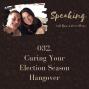 Artwork for 032. Curing Your Election Season Hangover [ELECTION SEASON SERIES]