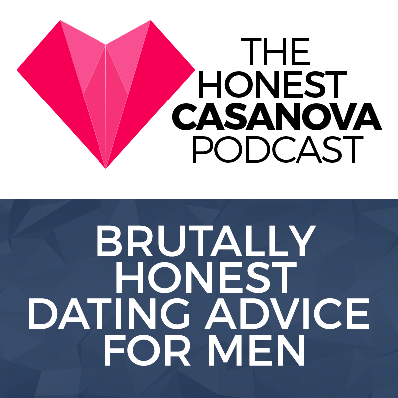 The Honest Casanova Podcast | Brutally Honest Dating Advice For Men show art