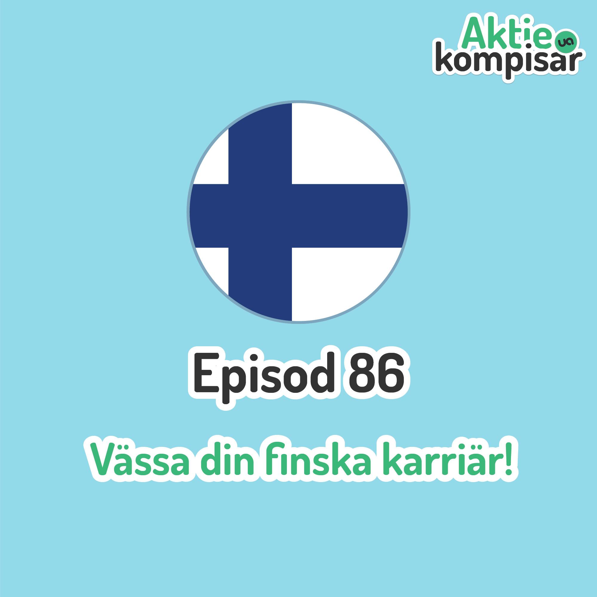 Episod 86 - Vässa din finska karriär!
