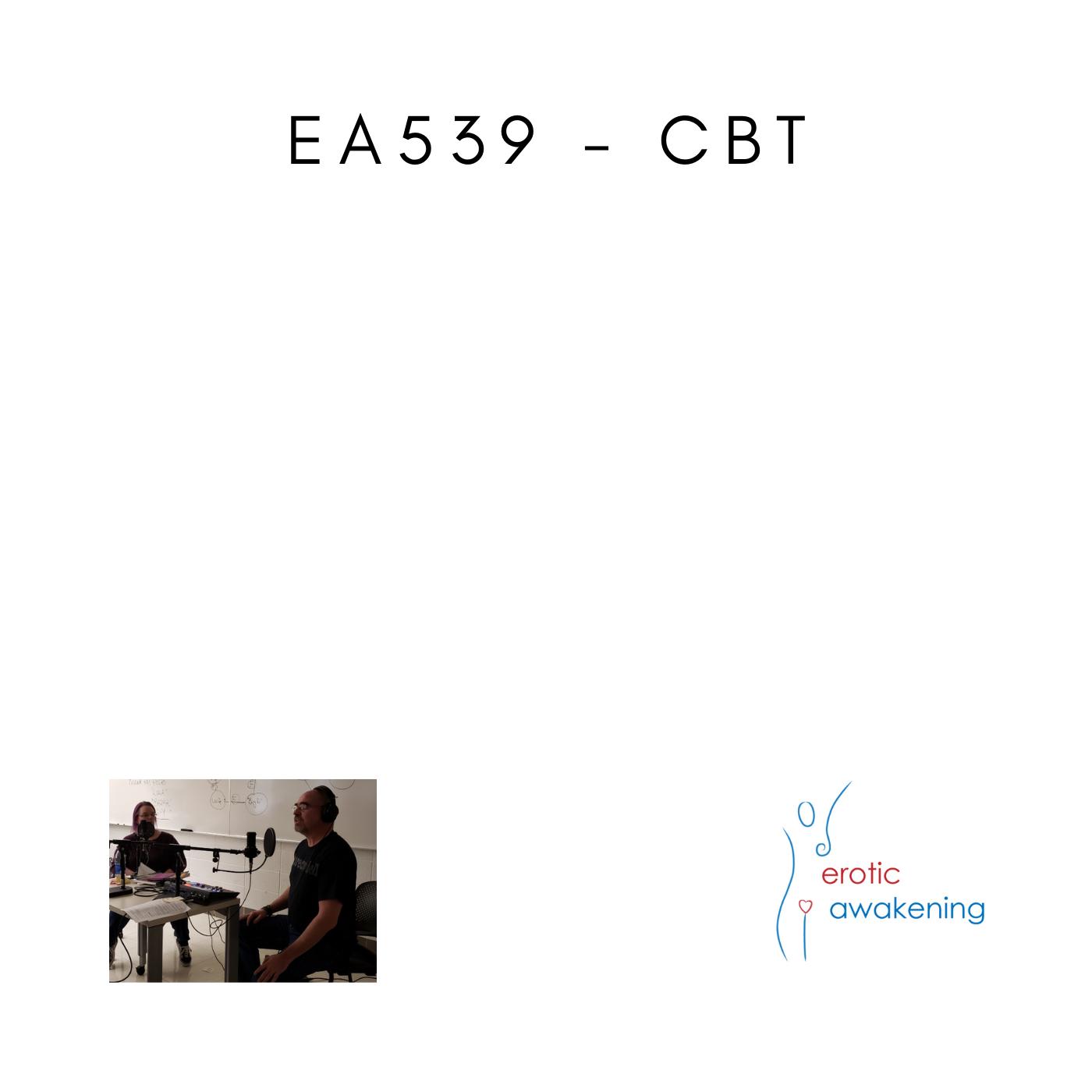 Erotic Awakening Podcast - EA539 - CBT