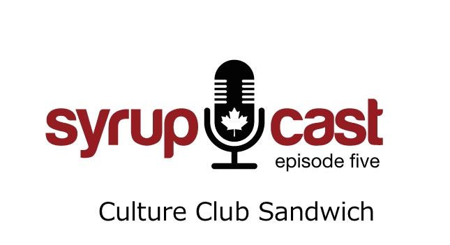 SyrupCast Episode 5: Culture Club Sandwich