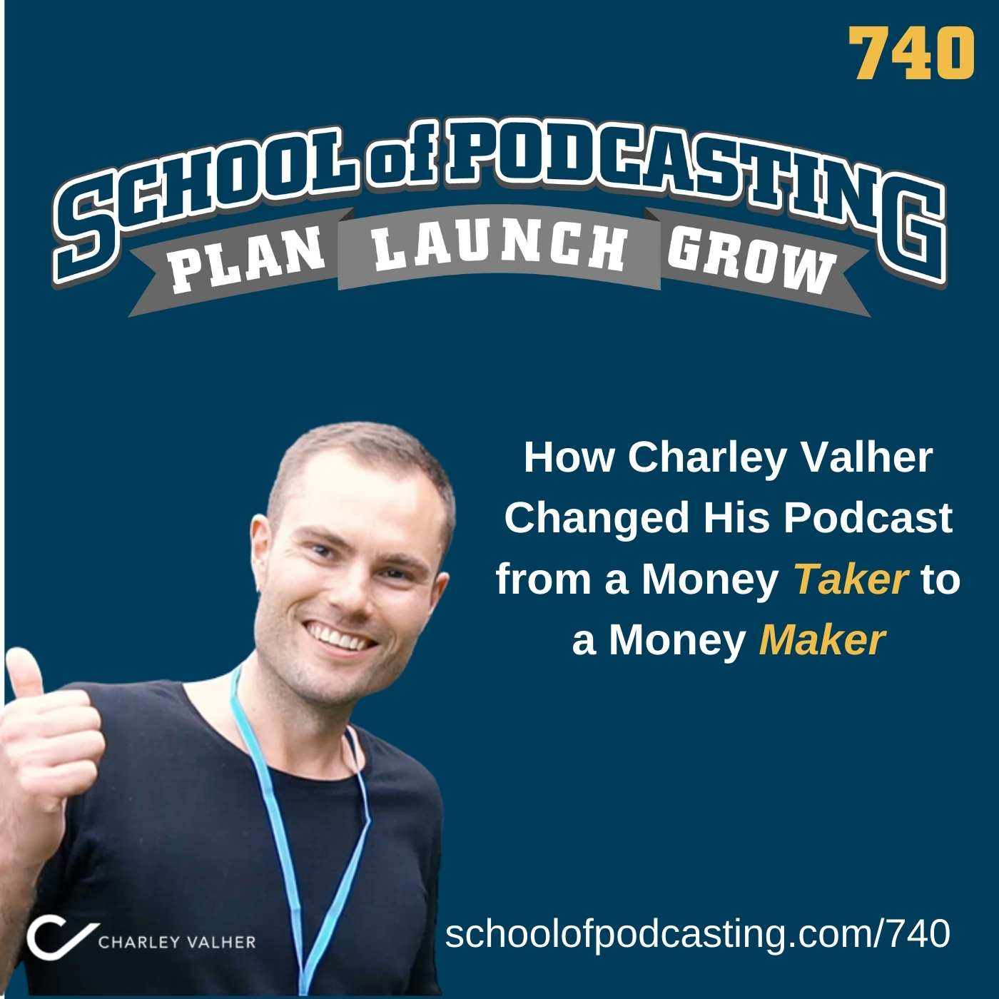 How Charley Valher ChangedHis Podcast from a Money Taker to a Money Maker