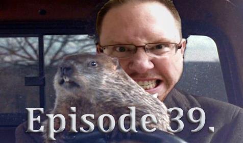 Episode 39 A Random Schizophrenic Groundhog's Day