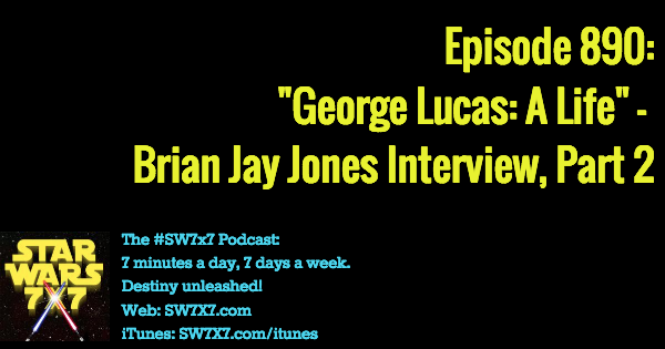 "890: ""George Lucas: A Life"" - Brian Jay Jones Interview, Part 2"