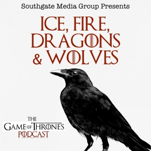 Ice, Fire, Dragons & Wolves: The Game of Thrones Podcast