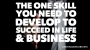 Artwork for The One Skill You Need to Develop To Succeed in Life and Business
