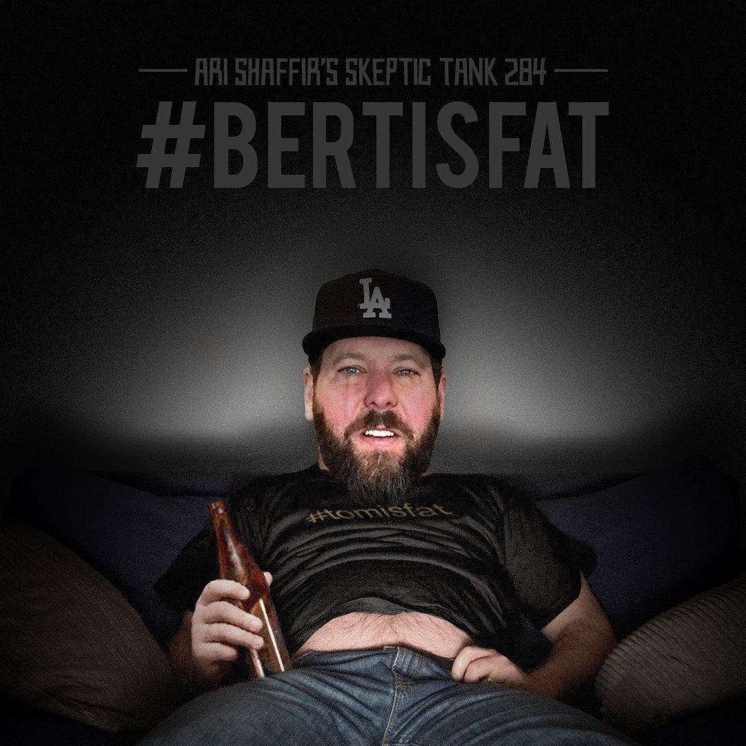 #284: #BertIsFat (@BertKreischer)