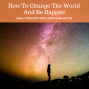 Artwork for How To Change The World And Be Happier
