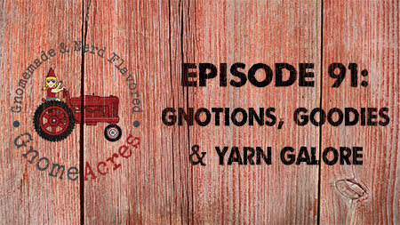 Artwork for Ep 91: Gnotions, Goodies & Yarn Galore