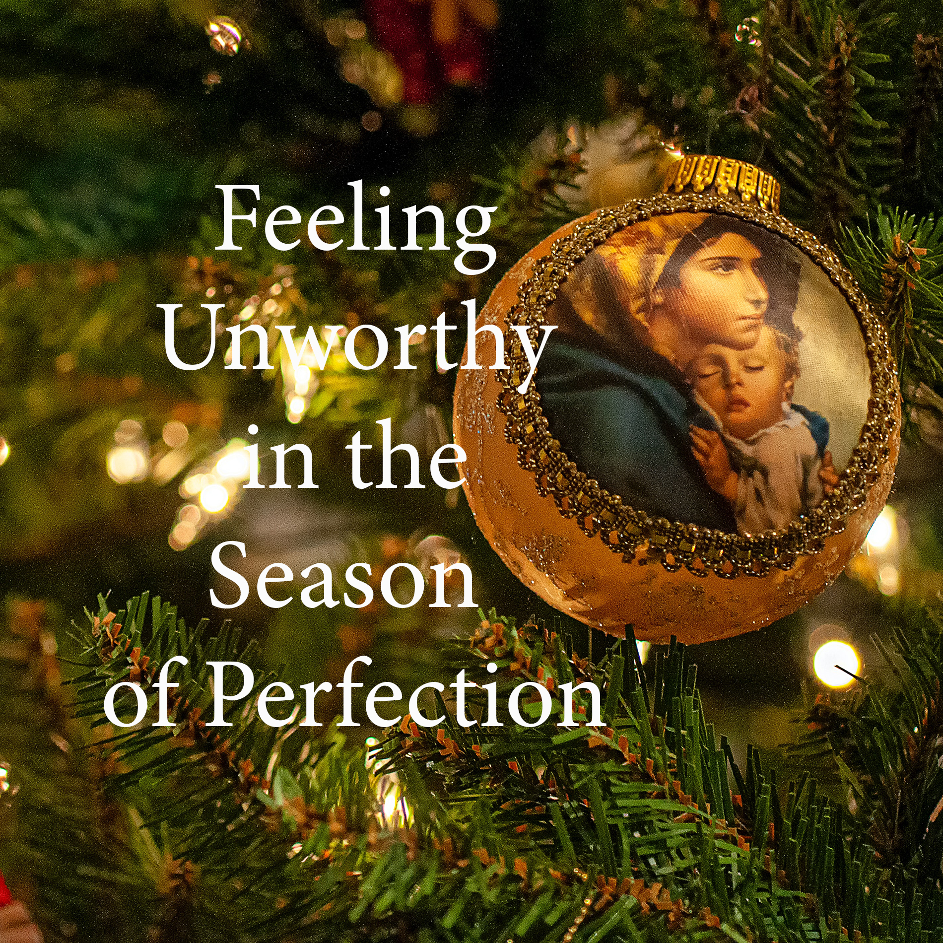 Are You Fighting Unworthiness in the Season of Perfection? show art