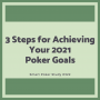 Artwork for 3 Steps for Achieving Your 2021 Poker Goals #322
