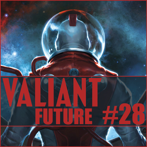 Cultural Wormhole Presents: Valiant Future Episode 28