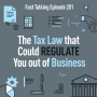 Artwork for 201: The Tax Law that Could REGULATE You out of Business
